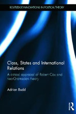 Class, States and International Relations : A Critical Appraisal of Robert Cox and Neo-gramscian Theory - Adrian Budd