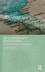 Negotiating with North Korea : The Six Party Talks and the Nuclear Issue - Leszek Buszynski