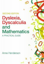Dyslexia, Dyscalculia and Mathematics : A Practical Guide - Anne Henderson