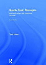 Supply Chain Strategies : Demand Driven and Customer Focused - Tony Hines