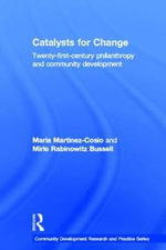 Catalysts for Change : 21st Century Philanthropy and Community Development - Maria Martinez-Cosio