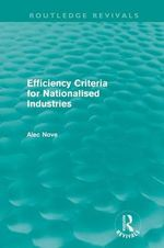 Efficiency Criteria for Nationalised Industries - Alec Nove