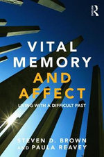Vital Memory and Affect : Living with a Difficult Past - Steven Brown