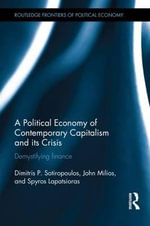 A Political Economy of Contemporary Capitalism and Its Crisis : Demystifying Finance - Dimitris P. Sotiropoulos