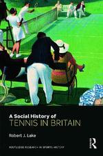 A Social History of Tennis in Britain - Robert J. Lake