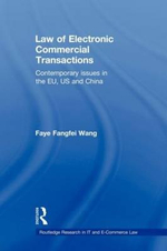 Law of Electronic Commercial Transactions : Contemporary Issues in the EU, US and China - Faye Fangfei Wang
