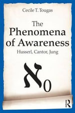 The Phenomena of Awareness : Husserl, Cantor, Jung - Cecile T. Tougas