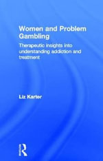 Women and Problem Gambling : Therapeutic Insights into Understanding Addiction and Treatment - Liz Karter