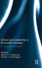 School Level Leadership in Post-conflict Societies : The Importance of Context