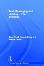 Text Messaging and Literacy - the Evidence : Routledge Psychology in Education Ser. - Clare Wood