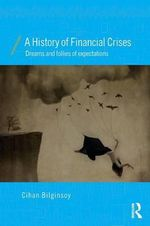 A History of Financial Crises : Dreams and Follies of Expectations - Cihan Bilginsoy