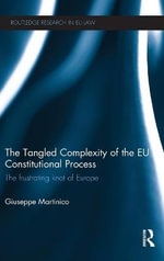 The Tangled Complexity of the EU Constitutional Process : The Frustrating Knot of Europe - Giuseppe Martinico