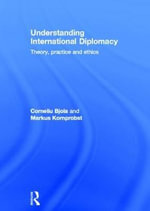 Understanding International Diplomacy : Theory, Practice and Ethics - Corneliu Bjola