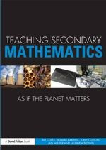 Teaching Secondary Mathematics as If the Planet Matters : Teaching... as if the Planet Matters Ser. - Laurinda Brown