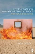 International and Comparative Criminal Justice : A Critical Introduction - Mark J. Findlay