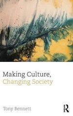 Making Culture, Changing Society : CRESC - Tony Bennett