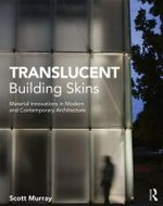 Translucent Building Skins : Material Innovations in Modern and Contemporary Architecture - Scott Murray