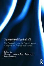 Science and Football VII : The Proceedings of the Seventh World Congress on Science and Football