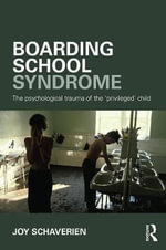 Boarding School Syndrome : The Psychological Trauma of the 'Privileged' Child - Joy Schaverien