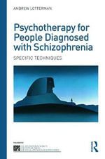 Psychotherapy for People Diagnosed with Schizophrenia : Specific Techniques - Andrew Lotterman