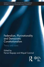 Federalism, Plurinationality and Democratic Constitutionalism : Theory and Cases