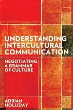 Understanding Intercultural Communication : Negotiating a Grammar of Culture - Adrian Holliday