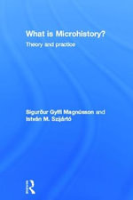 What is Microhistory? : Theory and Practice - Sigurour Gylfi Magnusson