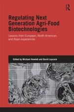 Regulating Next Generation Agri-Food Bio-Technologies : Lessons from European, North American and Asian Experiences
