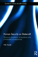 Human Security as Statecraft : Structural Conditions, Articulations and Unintended Consequences - Nik Hynek