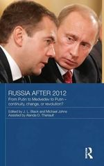 Russia After 2012 : From Putin to Medvedev to Putin - Continuity, Change, or Revolution?