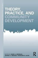 Theory, Practice and Community Development : Community Development Research and Practice Ser.