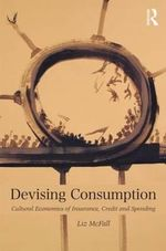Devising Consumption : Cultural Economies of Insurance, Credit and Spending - Liz McFall