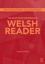 The Routledge Intermediate Welsh Reader : Routledge Modern Language Readers - Gareth King