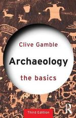 Archaeology : The Basics - Clive Gamble