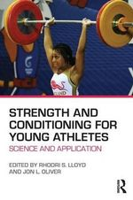Strength and Conditioning for Young Athletes : Science and Application