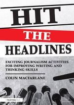Hit the Headlines : Exciting Journalism Activities for Improving Writing and Thinking Skills - Colin Macfarlane