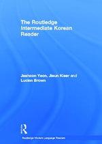 The Routledge Intermediate Korean Reader : Routledge Modern Language Readers - Jaehoon Yeon