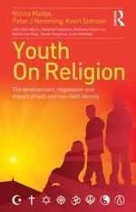 Youth on Religion : The Development, Negotiation and Impact of Faith and Non-Faith Identity - Nicola Madge