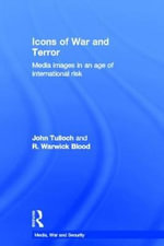 Icons of War and Terror : Media Images in an Age of International Risk - John Tulloch