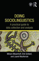 Doing Sociolinguistics : A Practical Guide to Data Collection and Analysis - Miriam Meyerhoff