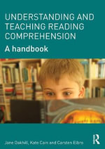 The Reading Comprehension Handbook : An Introduction for Students and Teachers - Jane Oakhill