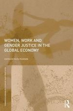 Women, Work and Gender Justice in the Global Economy - Ruth Pearson