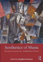Aesthetics of Music : Musicological Perspectives