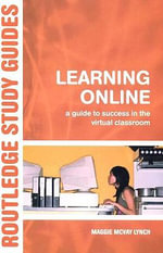 Learning Online A Guide : A Guide to Success in the Virtual Classroom - M MCVAY LYNCH