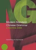 Modern Mandarin Chinese Grammar : A Practical Guide - Claudia Ross