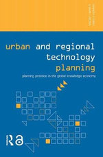 Urban and Regional Technology Planning : Planning Practice in the Global Knowledge Economy - Kenneth E. Corey