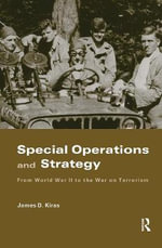 Special Operations and Strategy : From World War II to the War on Terrorism - James Kiras