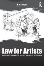 Law for Artists : Copyright, the Obscene and All the Things in Between - Blu Tirohl