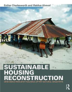 Sustainable Housing Reconstruction : Designing Resilient Housing After Natural Disasters - Esther Charlesworth