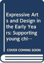 Expressive Arts and Design in the Early Years : Supporting Young Children's Creativity Through Art, Design, Music, Dance and Imaginative Play - Anni McTavish